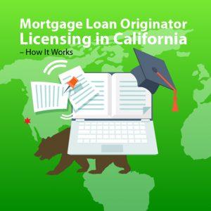 California Mortgage Loan Originator Licensing – How It Works